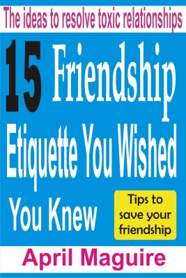 15 Friendship Etiquette You Wished You Knew by April Maguire from PublishDrive Inc in General Novel category