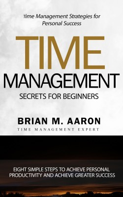 Time Management Secrets for Beginners by Brian M. Aaron from PublishDrive Inc in Motivation category