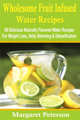Wholesome Fruit Infused Water Recipes by Margaret Peterson from PublishDrive Inc in Recipe & Cooking category