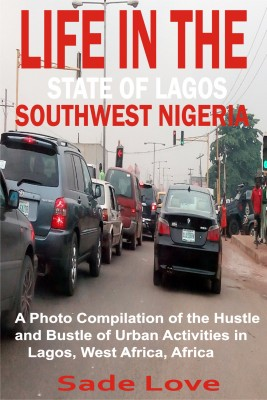 Life in the State of Lagos, Southwest Nigeria by Steven Armstrong from PublishDrive Inc in Art & Graphics category