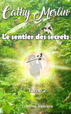 Cathy Merlin: 2. Le sentier des secrets by Cristina Rebiere from PublishDrive Inc in Teen Novel category