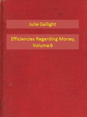 Efficiencies Regarding Money, Volume 6