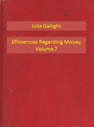 Efficiencies Regarding Money, Volume 7