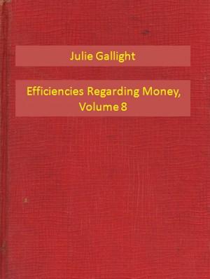 Efficiencies Regarding Money, Volume 8
