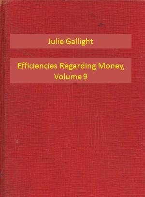 Efficiencies Regarding Money, Volume 9