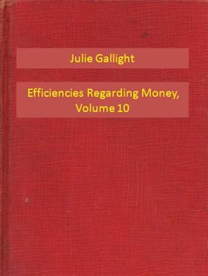 Efficiencies Regarding Money, Volume 10