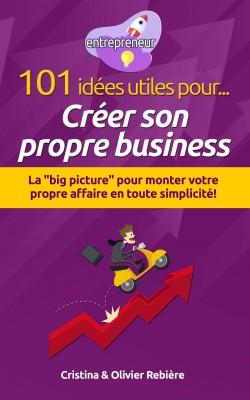101 idées utiles pour... Créer son propre business