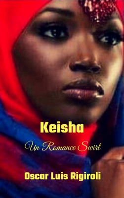 Keisha- Un Romance Swirl (Venus Negra, #1) by Oscar Luis Rigiroli from PublishDrive Inc in Romance category