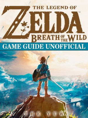 The Legend of Zelda Breath of The Wild Game Guide Unofficial by Madeline Beale (Author); Douglas Goh (Illustrator) from Publish Drive (Content 2 Connect Kft.) in Language & Dictionary category