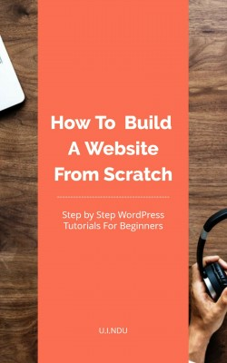 How To Build A Website From Scratch by U.I. Ndu from PublishDrive Inc in Engineering & IT category