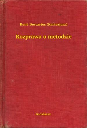 Rozprawa o metodzie by René Descartes from PublishDrive Inc in General Novel category