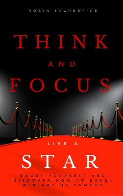 Think and Focus Like a Star by Brooke Hauser from PublishDrive Inc in Motivation category