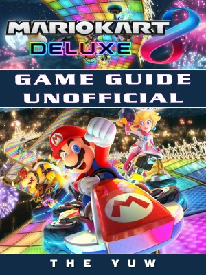 Mario Kart 8 Deluxe Game Guide Unofficial by Madeline Beale (Author); Douglas Goh (Illustrator) from Publish Drive (Content 2 Connect Kft.) in General Novel category