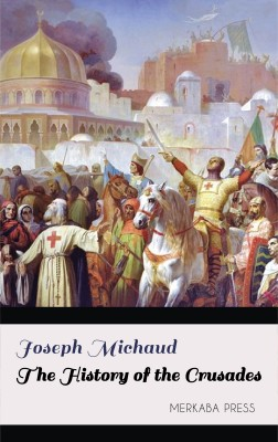 The History of the Crusades by Joseph Michaud from PublishDrive Inc in History category