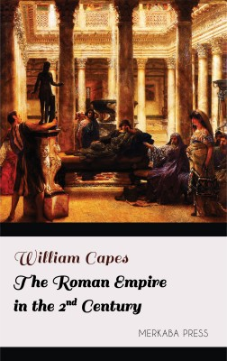 The Roman Empire in the 2nd Century by William Capes from PublishDrive Inc in History category