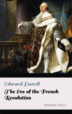The Eve of the French Revolution by Edward Lowell from PublishDrive Inc in History category