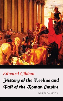 History of the Decline and Fall of the Roman Empire by Edward Gibbon from PublishDrive Inc in History category