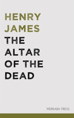 The Altar of the Dead by Henry James from PublishDrive Inc in Classics category