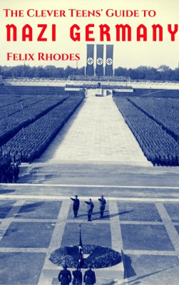 The Clever Teens Guide to Nazi Germany by Felix Rhodes from PublishDrive Inc in History category