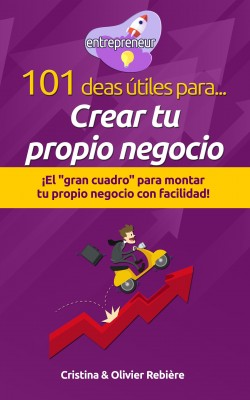101 ideas útiles para... Crear tu propio negocio by Olivier Rebiere from PublishDrive Inc in Business & Management category