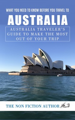 What You Need to Know Before You Travel to Australia by The Non Fiction Author from PublishDrive Inc in Travel category