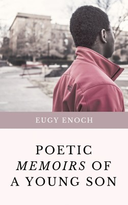 Poetic Memoirs Of A Young Son by Eugy Enoch from Publish Drive (Content 2 Connect Kft.) in Language & Dictionary category