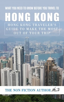 What You Need to Know Before You Travel to Hong Kong by The Non Fiction Author from PublishDrive Inc in Travel category