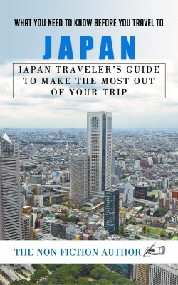 What You Need to Know Before You Travel to Japan by The Non Fiction Author from Publish Drive (Content 2 Connect Kft.) in Travel category