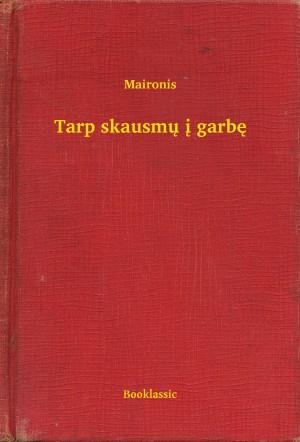 Tarp skausmų į garbę by Maironis from PublishDrive Inc in Language & Dictionary category