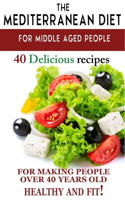 Mediterranean diet for middle aged people: 40 delicious recipes to make people over 40 years old healthy and fit! by Andrei Besedin from PublishDrive Inc in Family & Health category