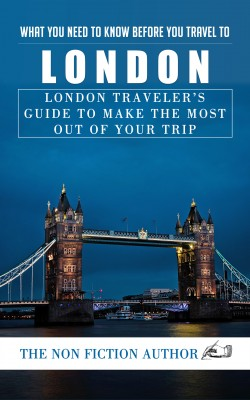 What You Need to Know Before You Travel to London by The Non Fiction Author from Publish Drive (Content 2 Connect Kft.) in Travel category