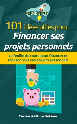 101 idées utiles pour... financer ses projets personnels by Olivier Rebiere from PublishDrive Inc in General Novel category
