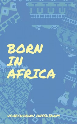 Born In Africa by Uchechukwu Onyedikam from PublishDrive Inc in General Novel category