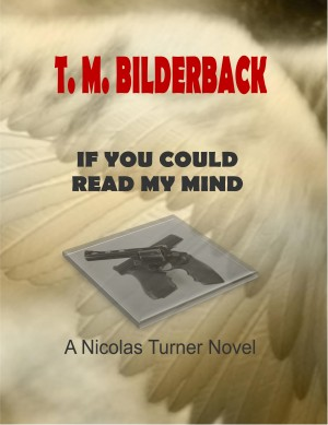 If You Could Read My Mind - A Nicholas Turner Novel by T. M. Bilderback from PublishDrive Inc in General Novel category