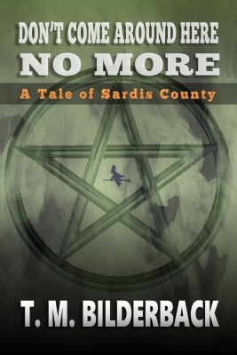 Dont Come Around Here No More - A Tale Of Sardis County (Tales Of Sardis County, #1) by T. M. Bilderback from PublishDrive Inc in General Novel category