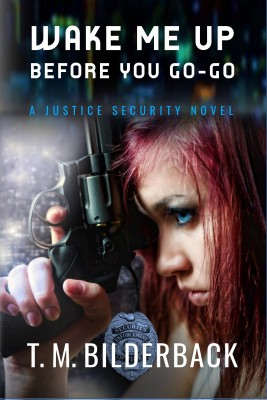 Wake Me Up Before You Go-Go - A Justice Security Novel by T. M. Bilderback from PublishDrive Inc in General Novel category