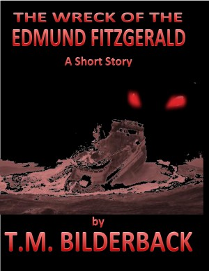 The Wreck Of The Edmund Fitzgerald - A Short Story by T. M. Bilderback from PublishDrive Inc in General Novel category