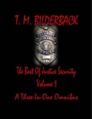 The Best Of Justice Security Volume 1 - A Three-In-One Omnibus by T. M. Bilderback from PublishDrive Inc in General Novel category