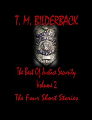The Best Of Justice Security Volume 2 - The Four Short Stories by T. M. Bilderback from PublishDrive Inc in General Novel category