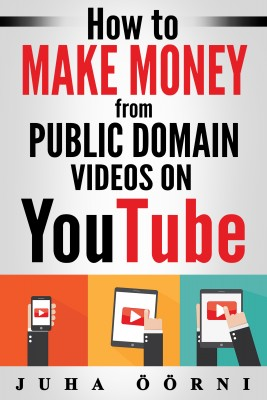How to Make Money from Public Domain Videos on YouTube by Juha Öörni from PublishDrive Inc in Business & Management category
