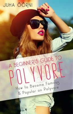 A Beginner's Guide to Polyvore by Juha Öörni from PublishDrive Inc in Business & Management category