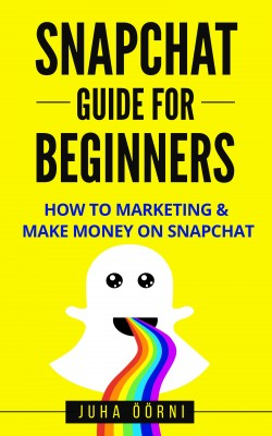 Snapchat Guide For Beginners by Juha Öörni from PublishDrive Inc in Art & Graphics category