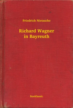 Richard Wagner in Bayreuth by Friedrich Nietzsche from PublishDrive Inc in General Academics category