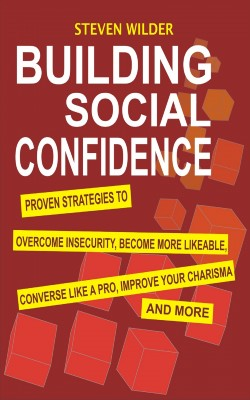 Building Social Confidence by Steven Wilder from PublishDrive Inc in Motivation category