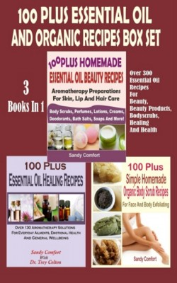 100 Plus Essential Oil And Organic Recipes Box Set by Sandy Comfort from PublishDrive Inc in Family & Health category