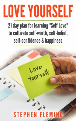 Love Yourself: 21 Day Plan for Learning Self-Love To Cultivate Self-Worth, Self-Belief, Self-Confidence, Happiness by Stephen Fleming from PublishDrive Inc in Family & Health category