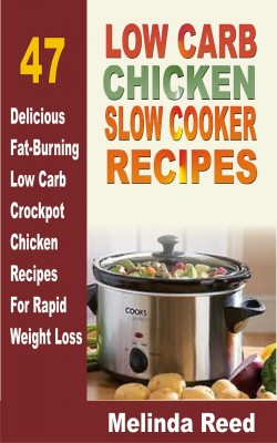 Low Carb Chicken Slow Cooker Recipes by Melinda Reed from PublishDrive Inc in Recipe & Cooking category