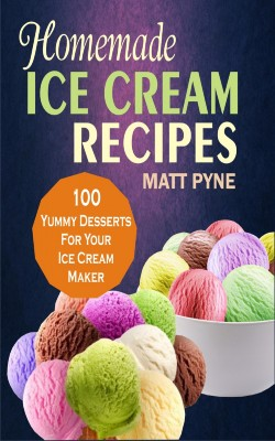 Homemade Ice Cream Recipes by Matt Pyne from Publish Drive (Content 2 Connect Kft.) in Recipe & Cooking category