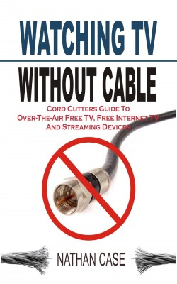 Watching TV Without Cable by Nathan Case from Publish Drive (Content 2 Connect Kft.) in Home Deco category