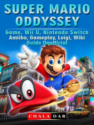 Super Mario Odyssey Game, Wii U, Nintendo Switch, Amiibo, Gameplay, Luigi, Wiki, Guide Unofficial by Chala Dar from PublishDrive Inc in General Novel category